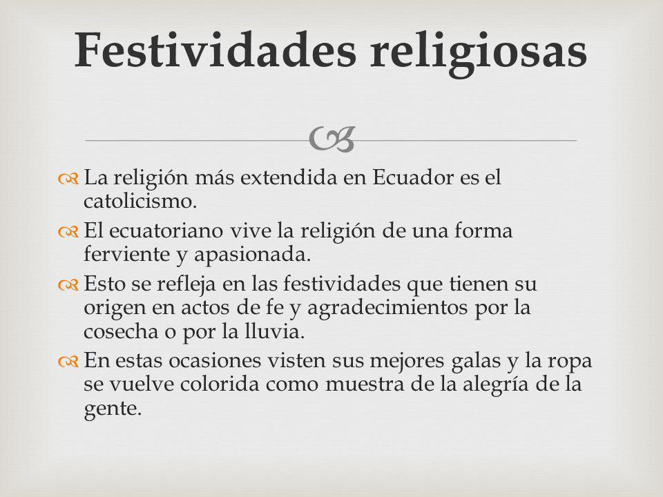La religión más extendida en Ecuador es el catolicismo. El ecuatoriano vive la religión de una forma ferviente y apasionada. Esto se refleja en las fe