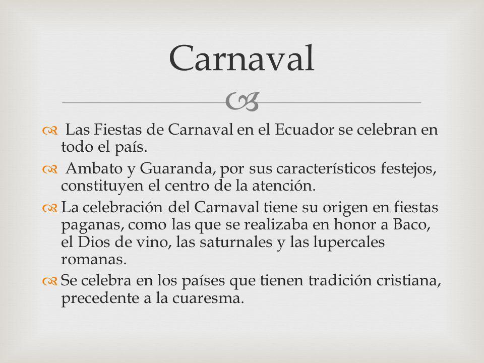 Las Fiestas de Carnaval en el Ecuador se celebran en todo el país. Ambato y Guaranda, por sus característicos festejos, constituyen el centro de la at