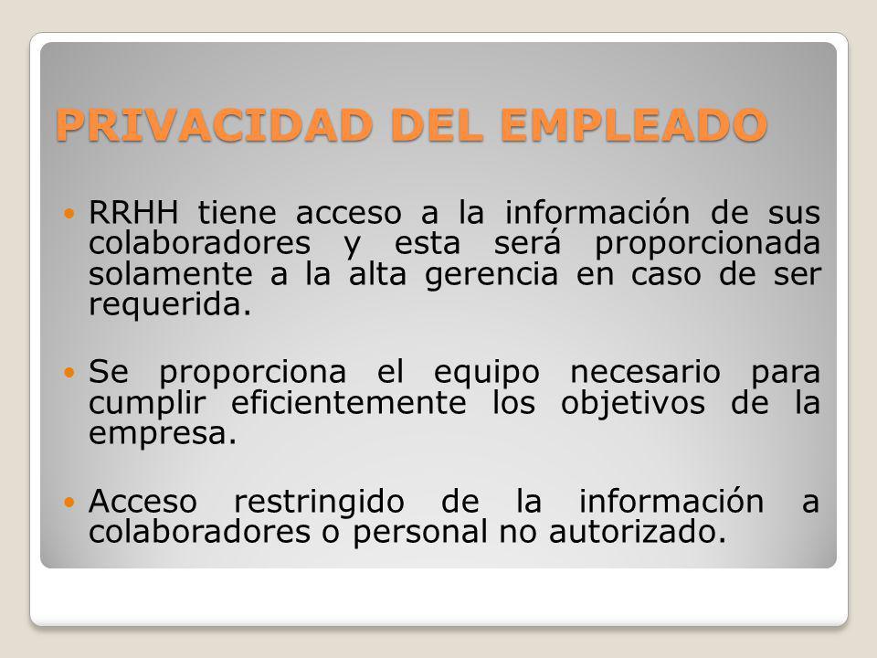 RRHH tiene acceso a la información de sus colaboradores y esta será proporcionada solamente a la alta gerencia en caso de ser requerida. Se proporcion