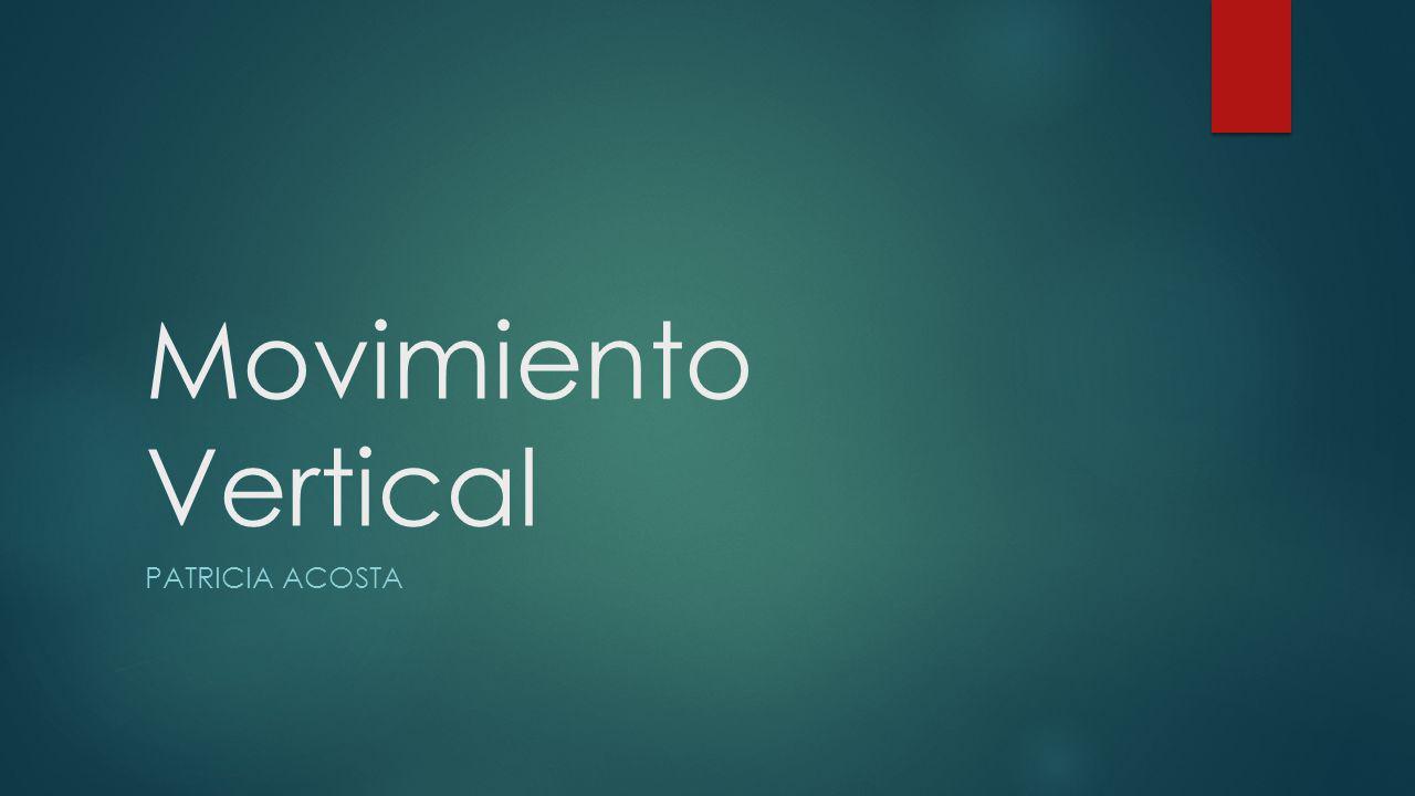 Movimiento Vertical PATRICIA ACOSTA