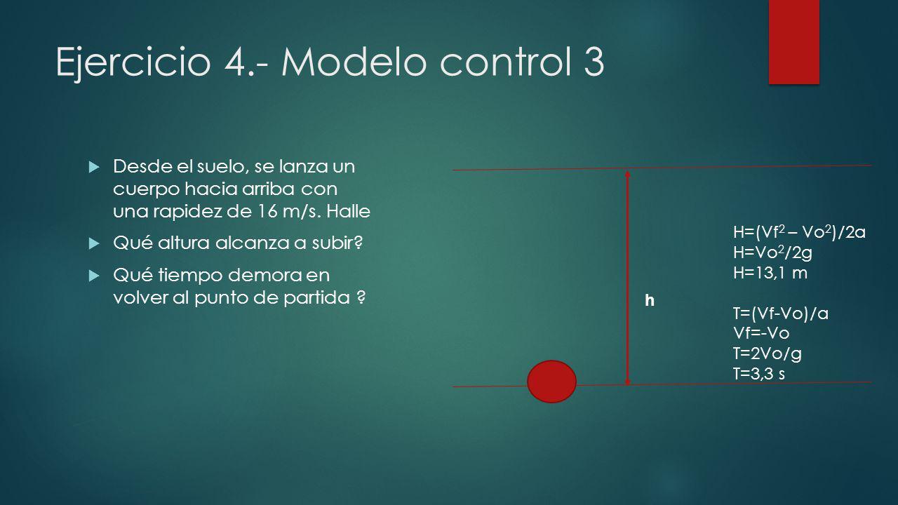 Ejercicio 4.- Modelo control 3 Desde el suelo, se lanza un cuerpo hacia arriba con una rapidez de 16 m/s. Halle Qué altura alcanza a subir? Qué tiempo