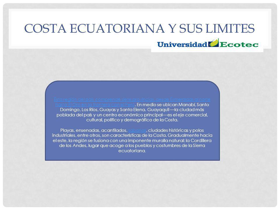 COSTA ECUATORIANA Y SUS LIMITES Esta región del país comprende siete provincias, desde Esmeraldas al norte hasta El Oro en la frontera con el PerúEsta