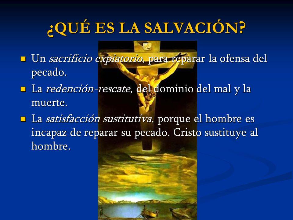 ¿ QUÉ ES LA SALVACIÓN ? Un sacrificio expiatorio, para reparar la ofensa del pecado. Un sacrificio expiatorio, para reparar la ofensa del pecado. La r