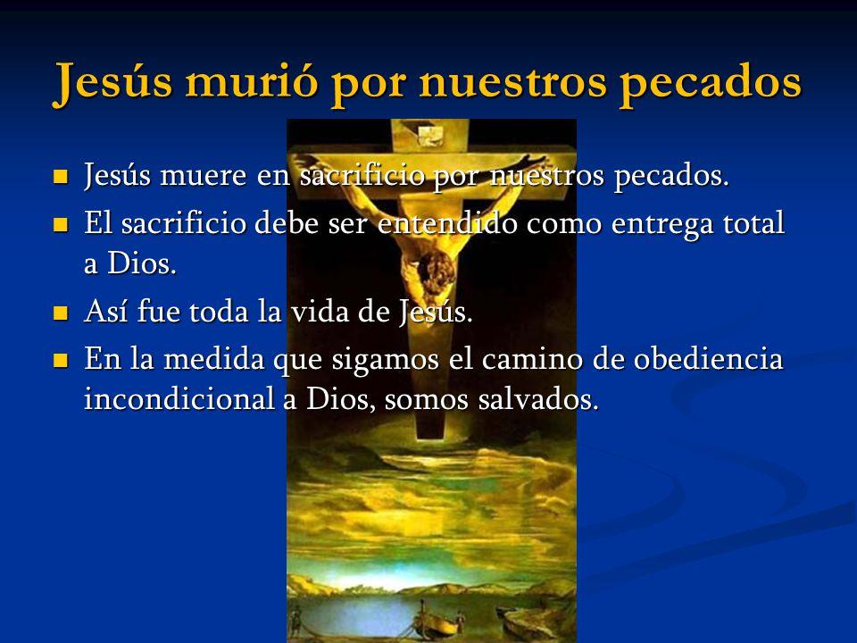 Jesús murió por nuestros pecados Jesús muere en sacrificio por nuestros pecados. Jesús muere en sacrificio por nuestros pecados. El sacrificio debe se