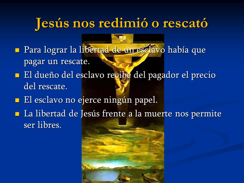 Jesús nos redimió o rescató Para lograr la libertad de un esclavo había que pagar un rescate. Para lograr la libertad de un esclavo había que pagar un