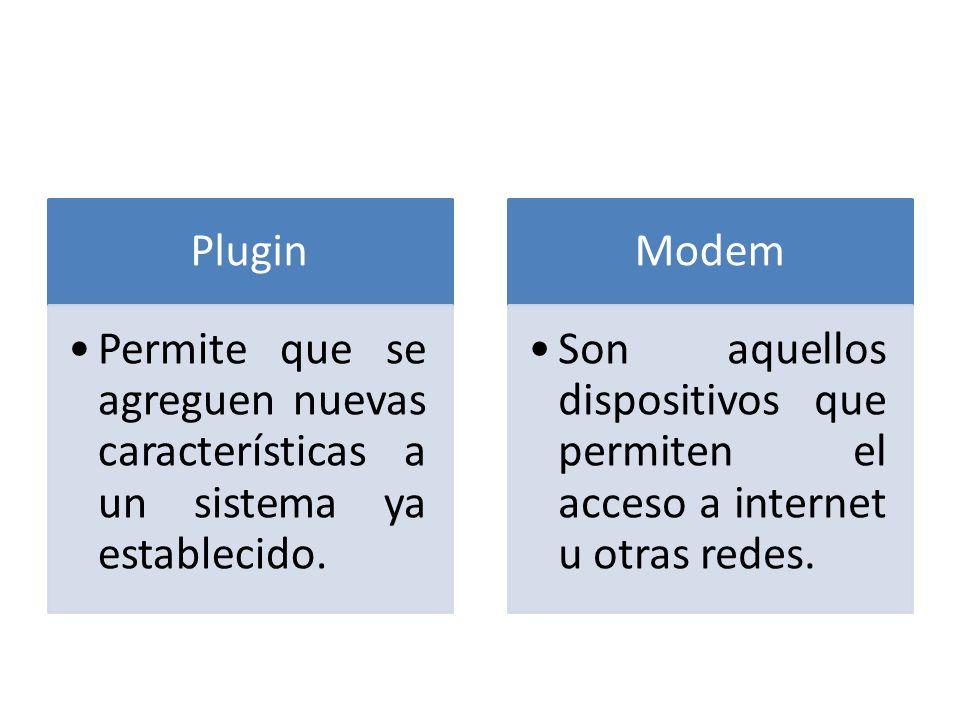 Plugin Permite que se agreguen nuevas características a un sistema ya establecido.
