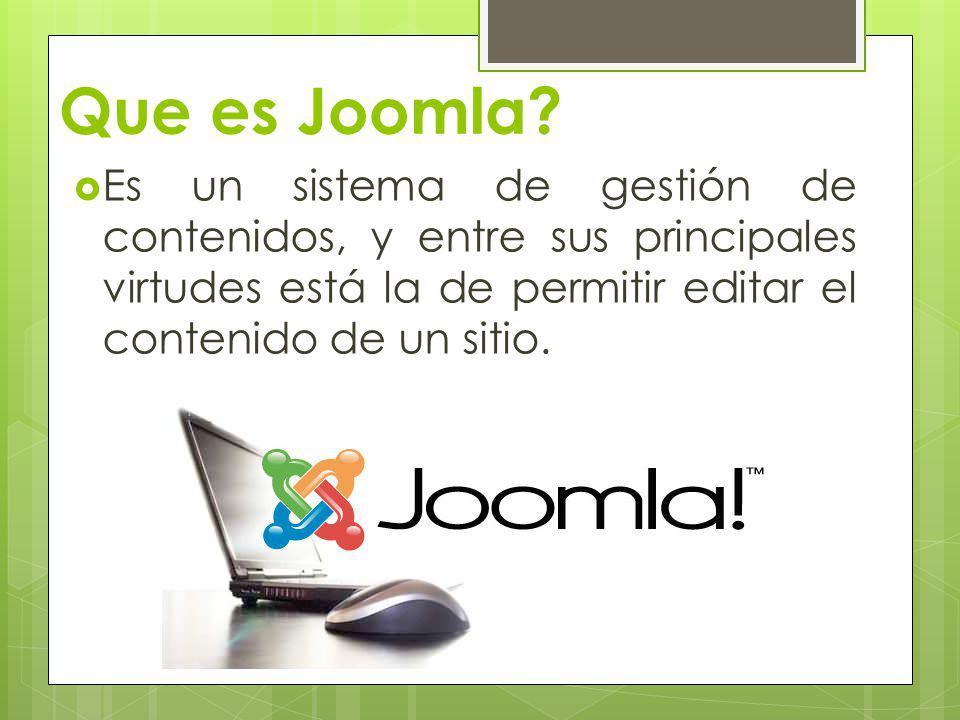Que es Joomla? Es un sistema de gestión de contenidos, y entre sus principales virtudes está la de permitir editar el contenido de un sitio.