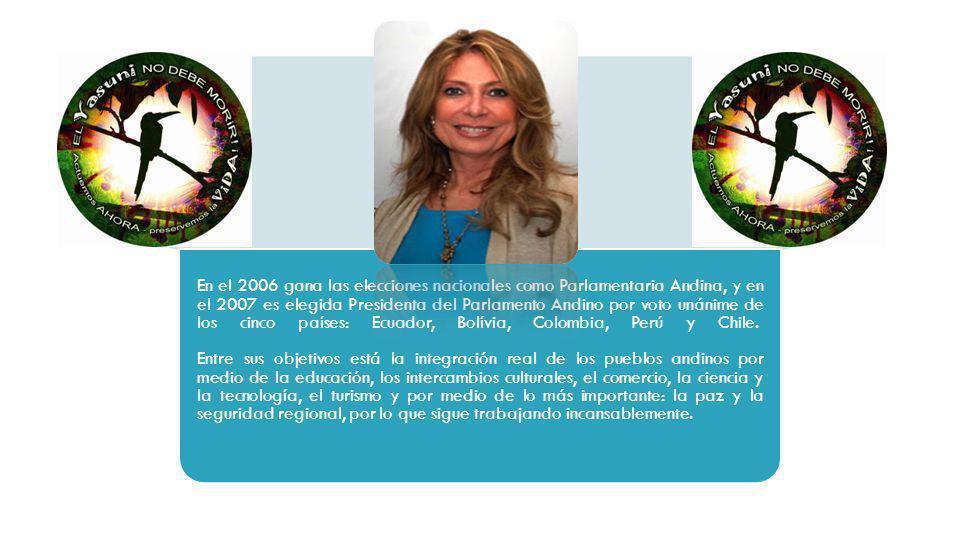 En el 2006 gana las elecciones nacionales como Parlamentaria Andina, y en el 2007 es elegida Presidenta del Parlamento Andino por voto unánime de los