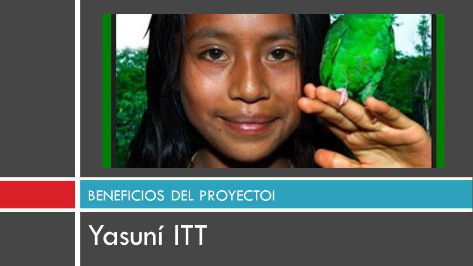 Yasuní ITT BENEFICIOS DEL PROYECTOI