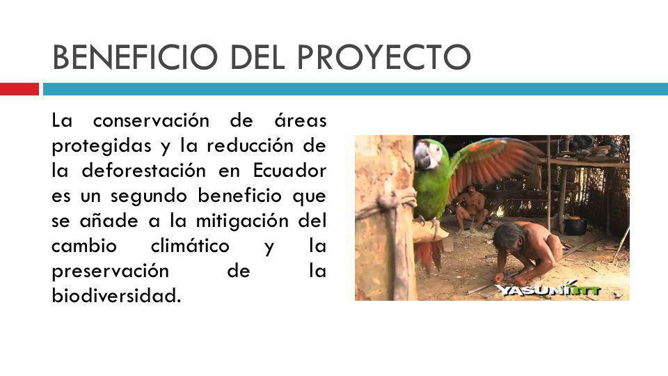 BENEFICIO DEL PROYECTO La conservación de áreas protegidas y la reducción de la deforestación en Ecuador es un segundo beneficio que se añade a la mit