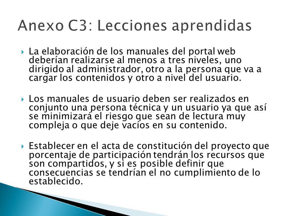 La elaboración de los manuales del portal web deberían realizarse al menos a tres niveles, uno dirigido al administrador, otro a la persona que va a c