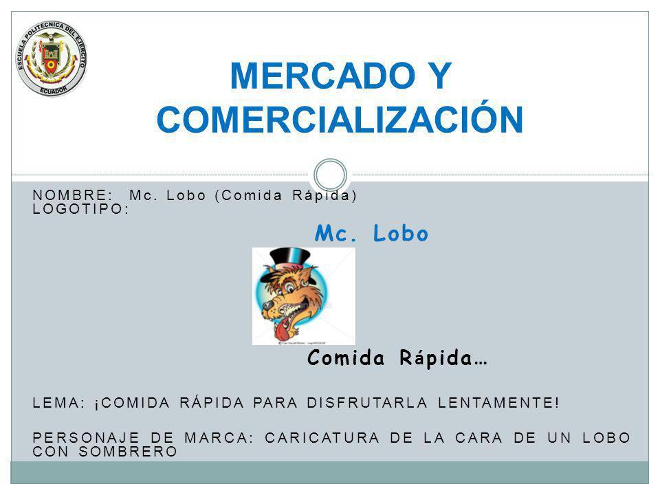 NOMBRE: Mc. Lobo (Comida Rápida) LOGOTIPO: Mc. Lobo Comida R á pida … LEMA: ¡COMIDA RÁPIDA PARA DISFRUTARLA LENTAMENTE! PERSONAJE DE MARCA: CARICATURA
