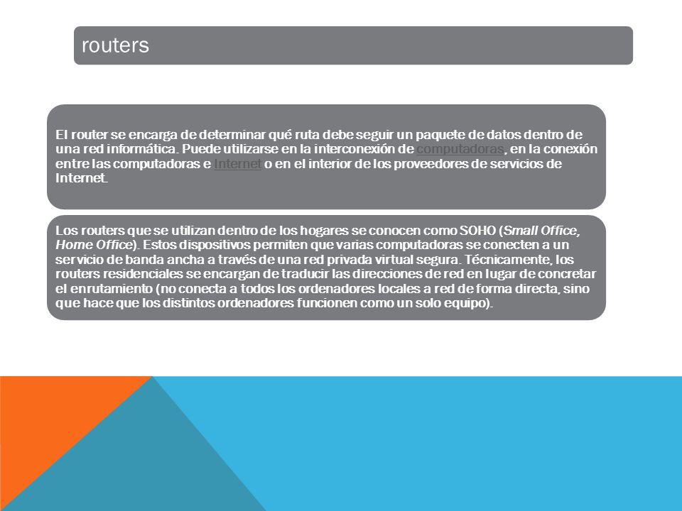 routers El router se encarga de determinar qué ruta debe seguir un paquete de datos dentro de una red informática.