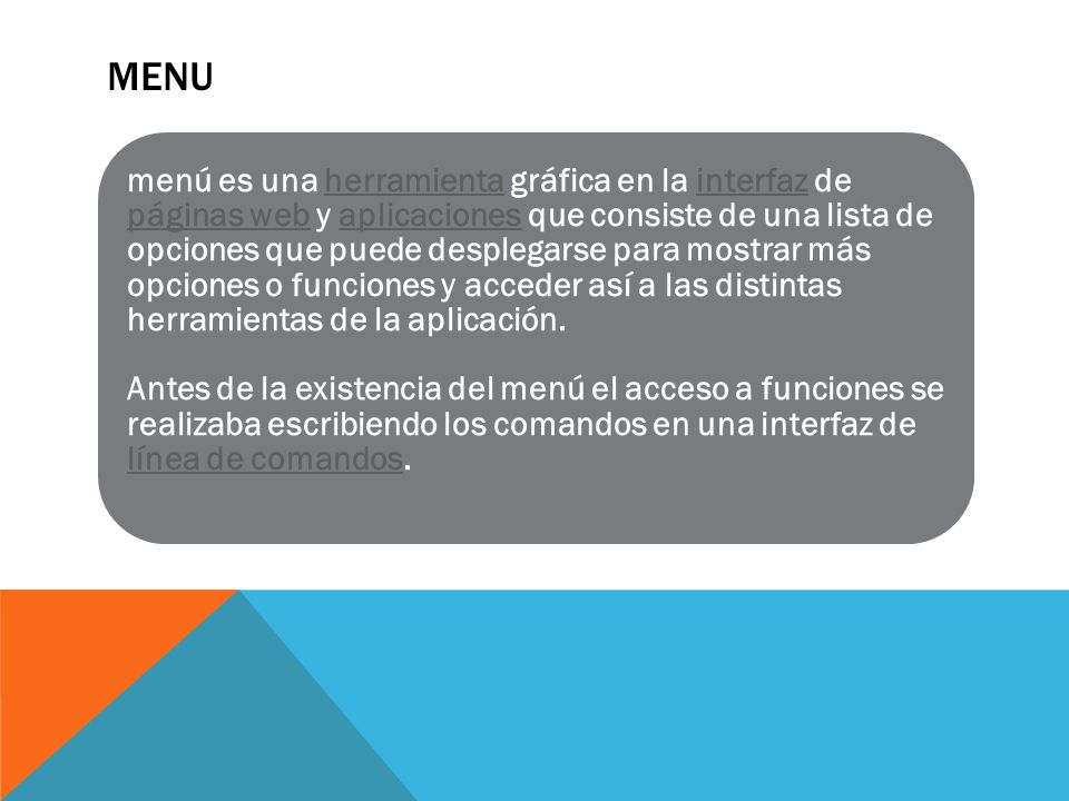 MENU menú es una herramienta gráfica en la interfaz de páginas web y aplicaciones que consiste de una lista de opciones que puede desplegarse para mostrar más opciones o funciones y acceder así a las distintas herramientas de la aplicación.