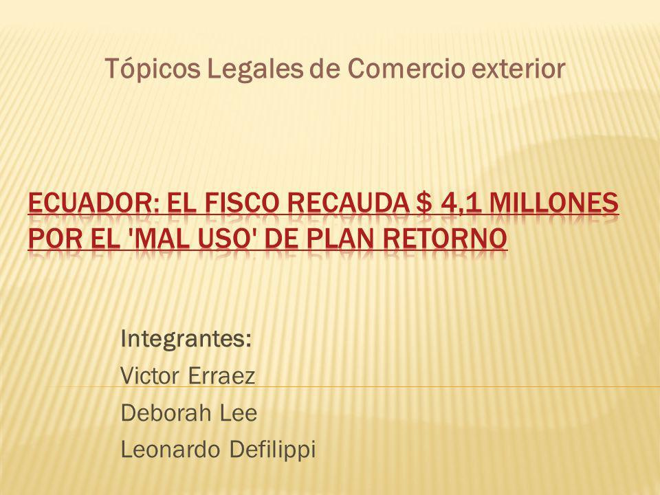 Integrantes: Victor Erraez Deborah Lee Leonardo Defilippi Tópicos Legales de Comercio exterior
