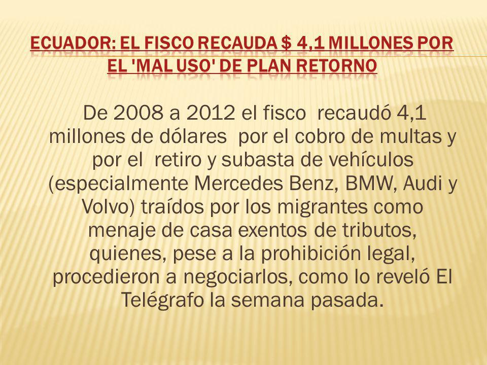 De 2008 a 2012 el fisco recaudó 4,1 millones de dólares por el cobro de multas y por el retiro y subasta de vehículos (especialmente Mercedes Benz, BM