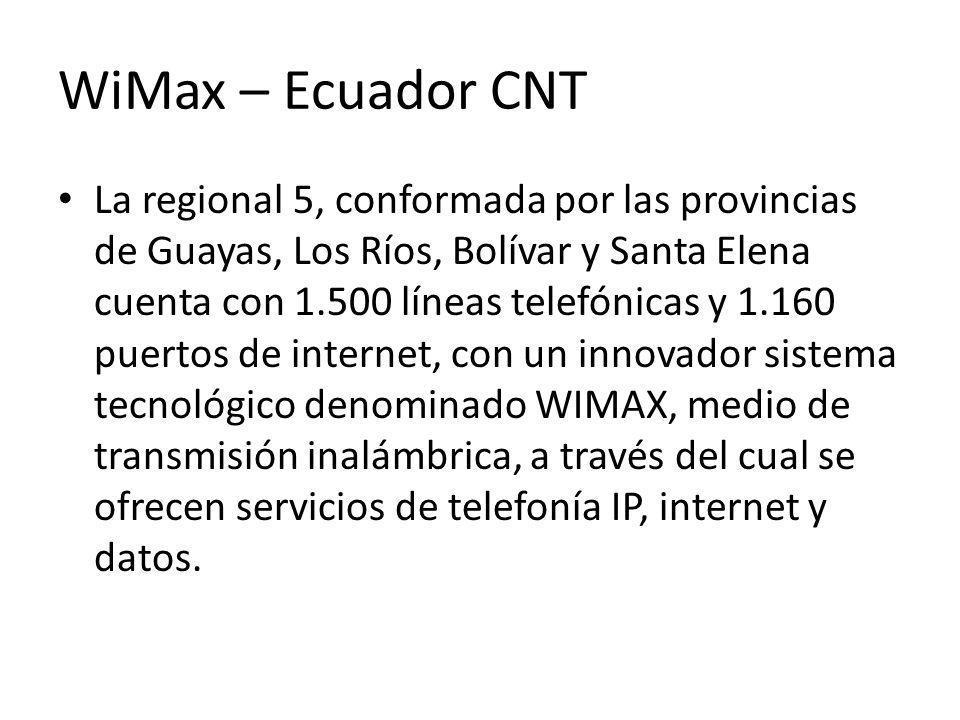 WiMax – Ecuador CNT La regional 5, conformada por las provincias de Guayas, Los Ríos, Bolívar y Santa Elena cuenta con 1.500 líneas telefónicas y 1.16