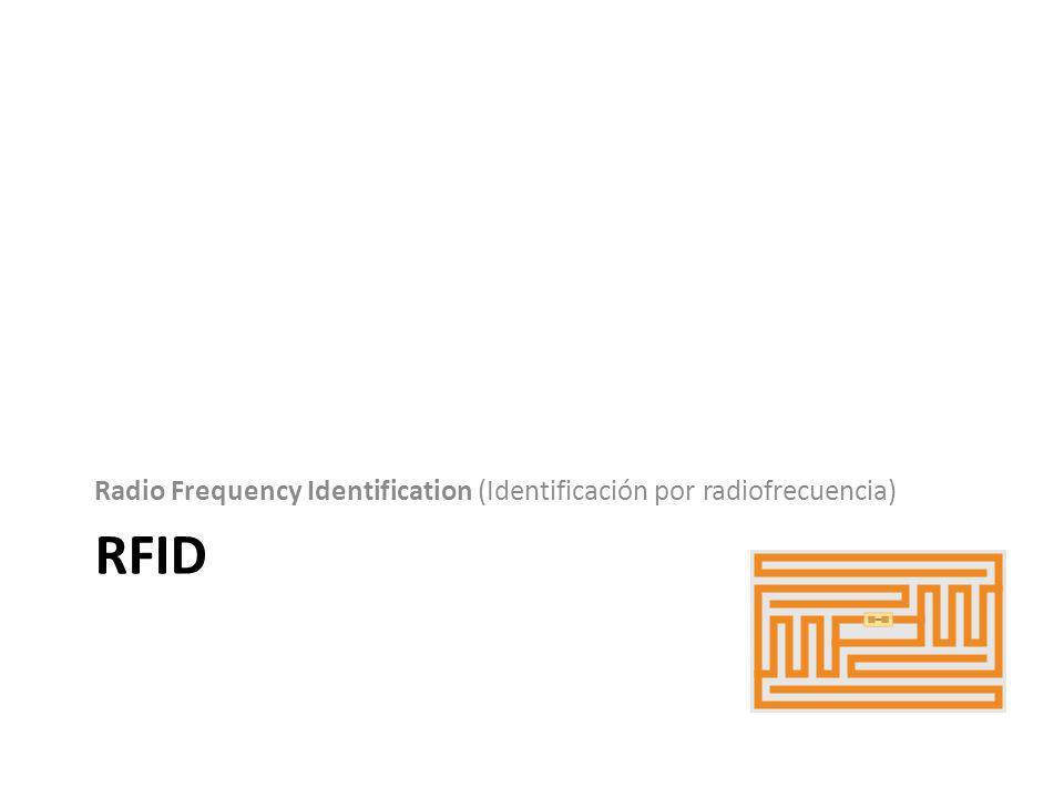 RFID Radio Frequency Identification (Identificación por radiofrecuencia)