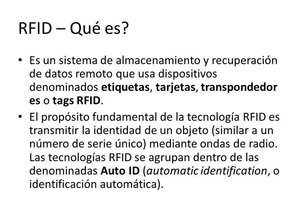 RFID – Qué es? Es un sistema de almacenamiento y recuperación de datos remoto que usa dispositivos denominados etiquetas, tarjetas, transpondedor es o
