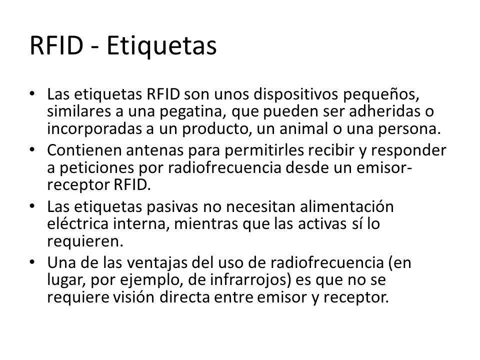 RFID - Etiquetas Las etiquetas RFID son unos dispositivos pequeños, similares a una pegatina, que pueden ser adheridas o incorporadas a un producto, u