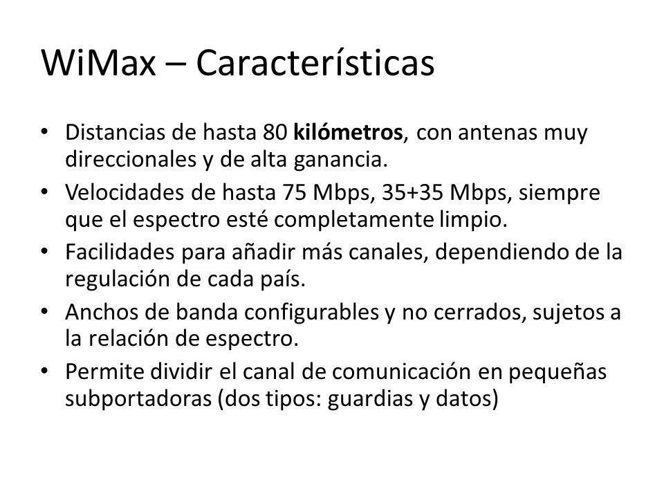 WiMax – Características Distancias de hasta 80 kilómetros, con antenas muy direccionales y de alta ganancia. Velocidades de hasta 75 Mbps, 35+35 Mbps,