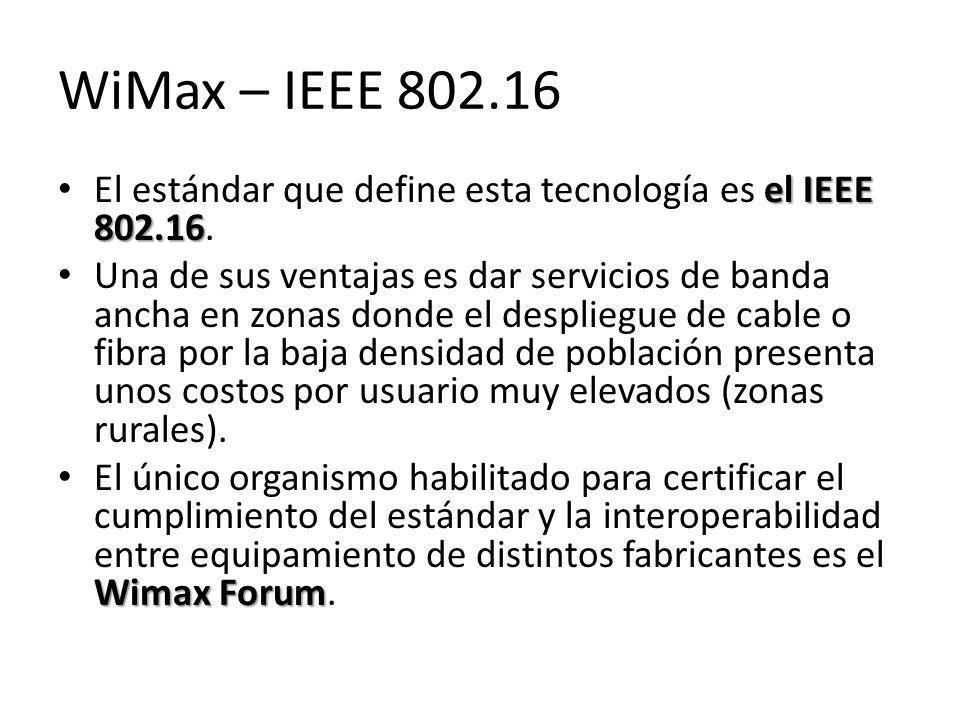 WiMax – IEEE 802.16 el IEEE 802.16 El estándar que define esta tecnología es el IEEE 802.16. Una de sus ventajas es dar servicios de banda ancha en zo