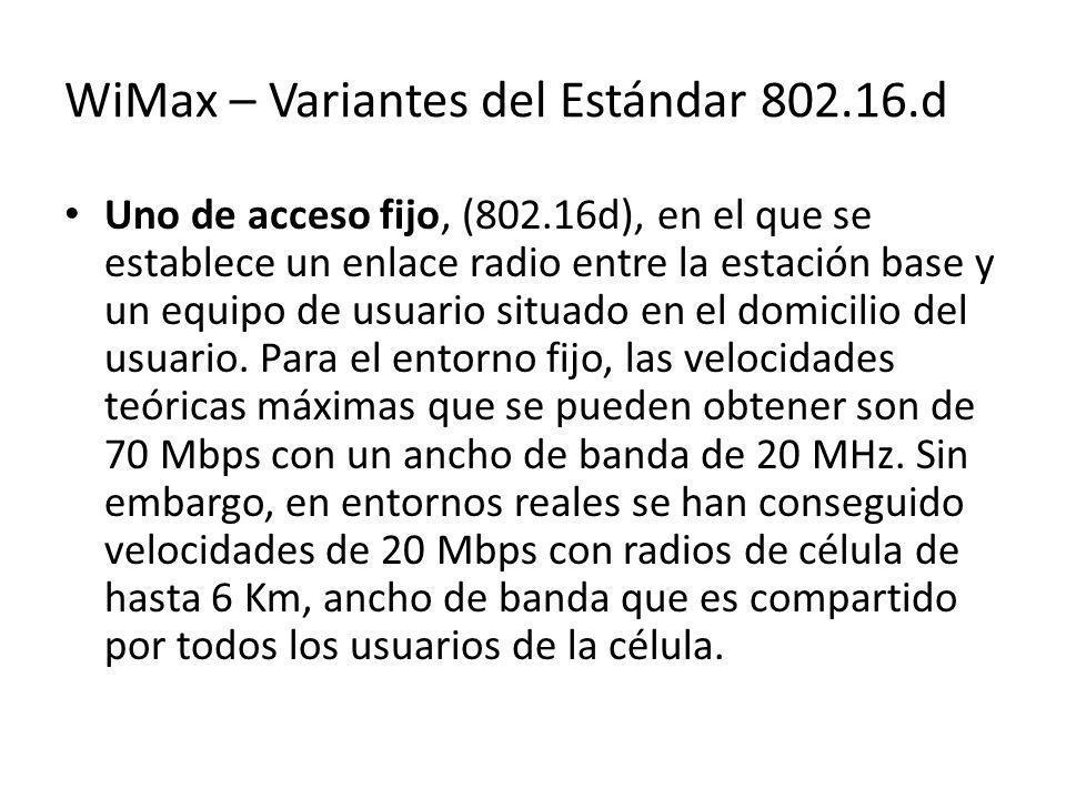 WiMax – Variantes del Estándar 802.16.d Uno de acceso fijo, (802.16d), en el que se establece un enlace radio entre la estación base y un equipo de us
