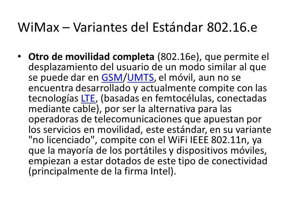 WiMax – Variantes del Estándar 802.16.e Otro de movilidad completa (802.16e), que permite el desplazamiento del usuario de un modo similar al que se p