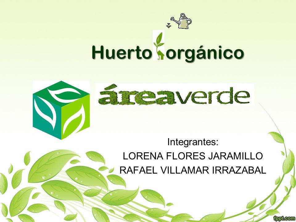 Integrantes: LORENA FLORES JARAMILLO RAFAEL VILLAMAR IRRAZABAL Huerto orgánico