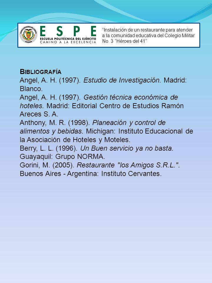 Instalación de un restaurante para atender a la comunidad educativa del Colegio Militar No. 3 Héroes del 41 B IBLIOGRAFÍA Angel, A. H. (1997). Estudio
