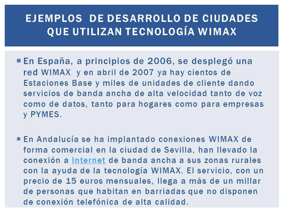 En España, a principios de 2006, se desplegó una red WIMAX y en abril de 2007 ya hay cientos de Estaciones Base y miles de unidades de cliente dando s
