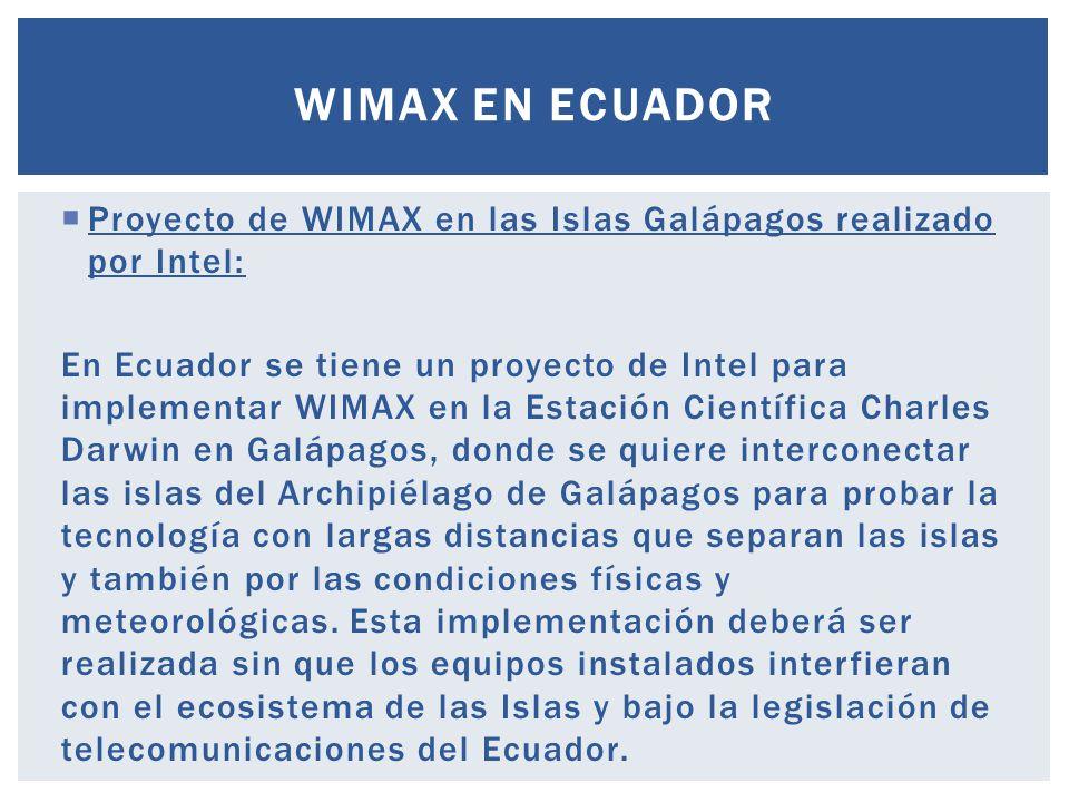 Proyecto de WIMAX en las Islas Galápagos realizado por Intel: En Ecuador se tiene un proyecto de Intel para implementar WIMAX en la Estación Científic