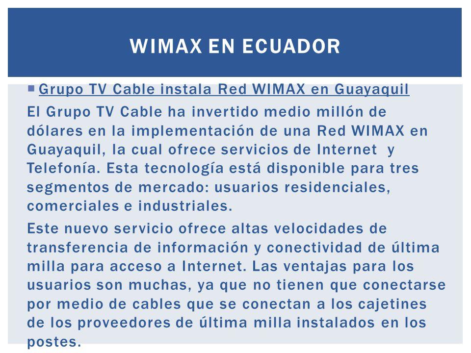 Grupo TV Cable instala Red WIMAX en Guayaquil El Grupo TV Cable ha invertido medio millón de dólares en la implementación de una Red WIMAX en Guayaqui