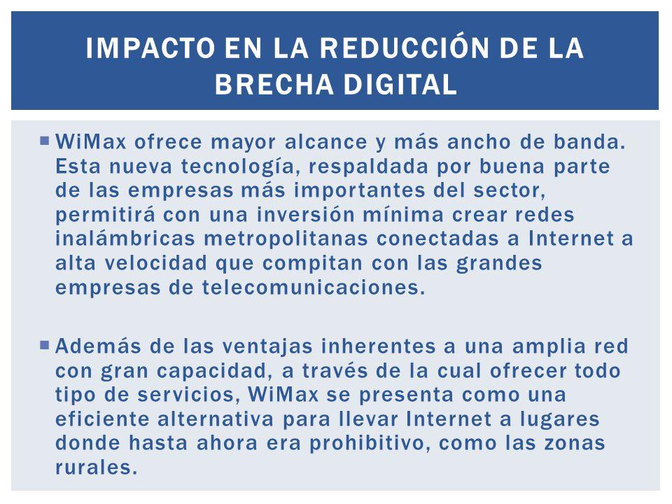 WiMax ofrece mayor alcance y más ancho de banda. Esta nueva tecnología, respaldada por buena parte de las empresas más importantes del sector, permiti