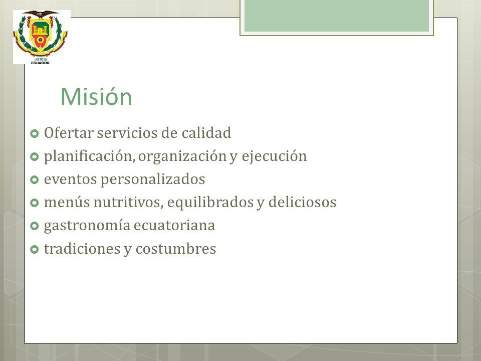 Misión Ofertar servicios de calidad planificación, organización y ejecución eventos personalizados menús nutritivos, equilibrados y deliciosos gastron