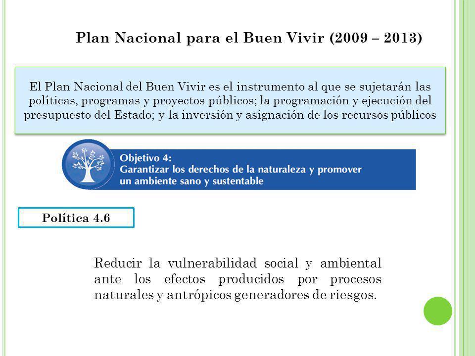 Plan Nacional para el Buen Vivir (2009 – 2013) El Plan Nacional del Buen Vivir es el instrumento al que se sujetarán las políticas, programas y proyec