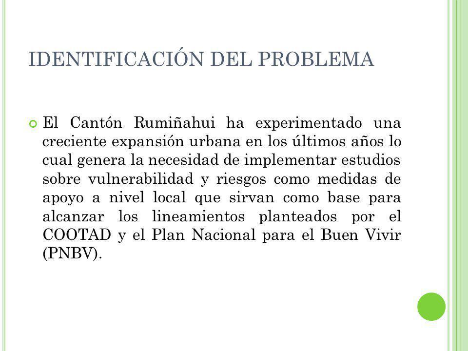 IDENTIFICACIÓN DEL PROBLEMA El Cantón Rumiñahui ha experimentado una creciente expansión urbana en los últimos años lo cual genera la necesidad de imp