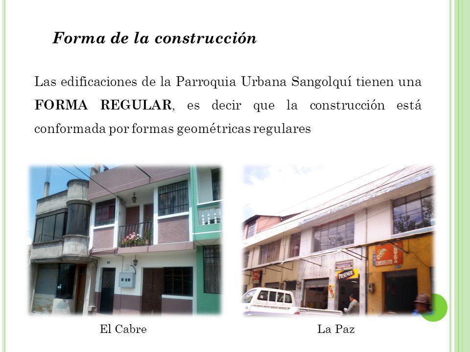 Forma de la construcción Las edificaciones de la Parroquia Urbana Sangolquí tienen una FORMA REGULAR, es decir que la construcción está conformada por formas geométricas regulares El CabreLa Paz