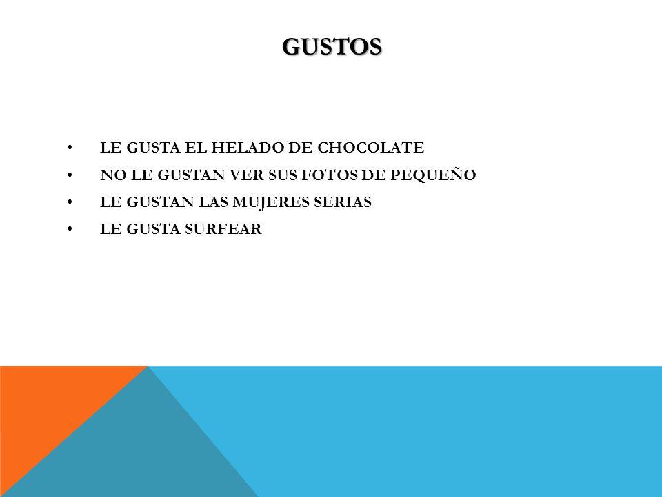 LE GUSTA EL HELADO DE CHOCOLATE NO LE GUSTAN VER SUS FOTOS DE PEQUEÑO LE GUSTAN LAS MUJERES SERIAS LE GUSTA SURFEAR GUSTOS