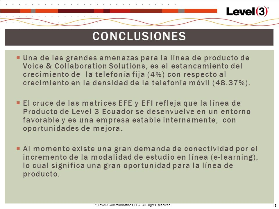 15 Level 3 Communications, LLC. All Rights Reserved. 15 Una de las grandes amenazas para la línea de producto de Voice & Collaboration Solutions, es e