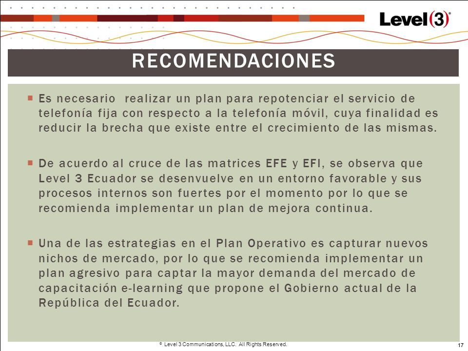 17 Level 3 Communications, LLC. All Rights Reserved. 17 Es necesario realizar un plan para repotenciar el servicio de telefonía fija con respecto a la