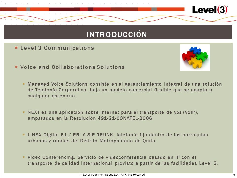 3 Level 3 Communications, LLC. All Rights Reserved. 3 INTRODUCCIÓN Level 3 Communications Voice and Collaborations Solutions Managed Voice Solutions c