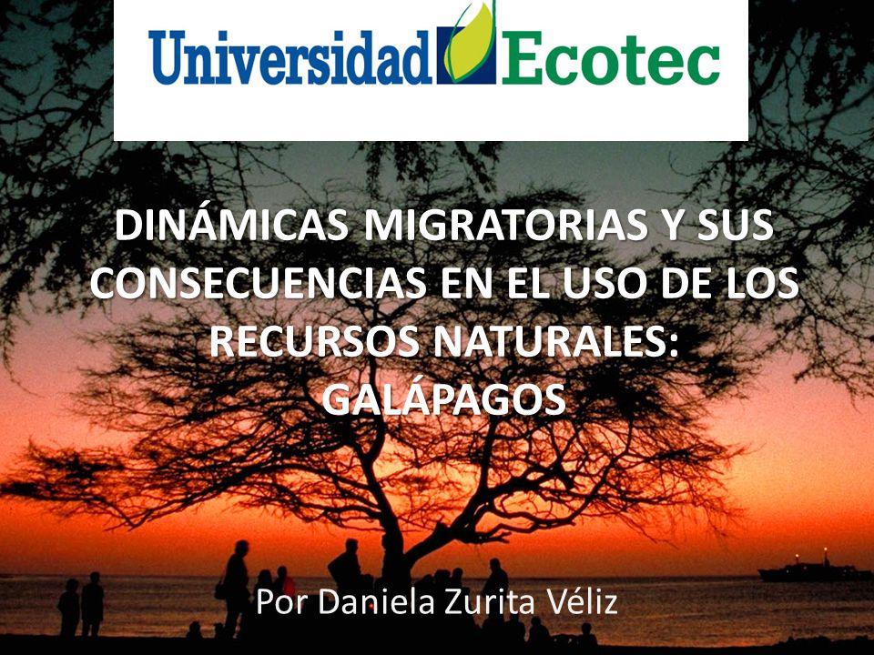 DINÁMICAS MIGRATORIAS Y SUS CONSECUENCIAS EN EL USO DE LOS RECURSOS NATURALES: GALÁPAGOS Por Daniela Zurita Véliz
