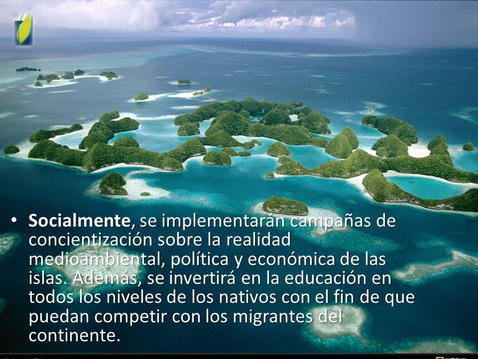 Socialmente, se implementarán campañas de concientización sobre la realidad medioambiental, política y económica de las islas.