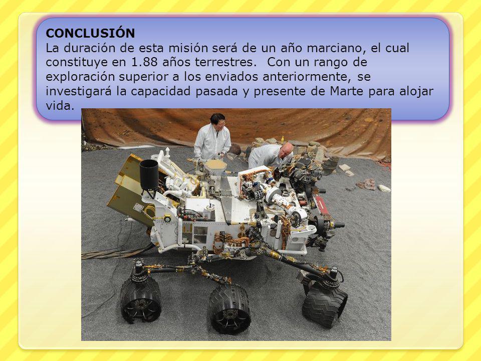 CONCLUSIÓN La duración de esta misión será de un año marciano, el cual constituye en 1.88 años terrestres. Con un rango de exploración superior a los
