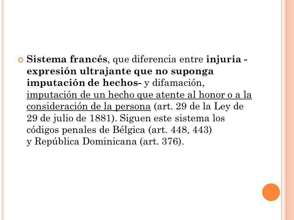 Sistema francés, que diferencia entre injuria - expresión ultrajante que no suponga imputación de hechos- y difamación, imputación de un hecho que ate