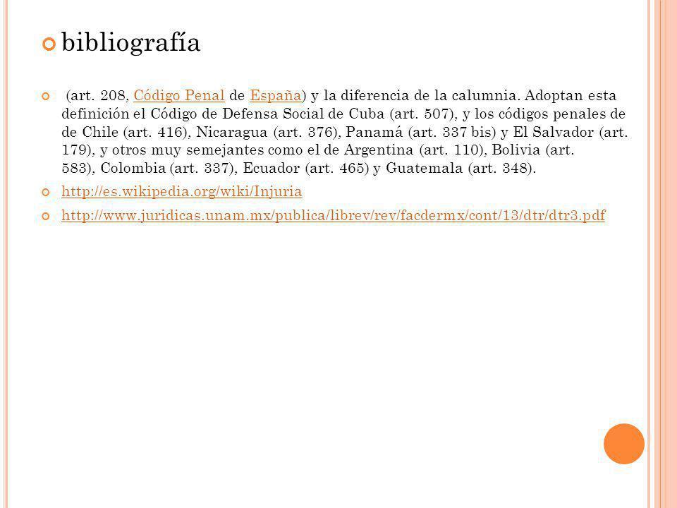 bibliografía (art. 208, Código Penal de España) y la diferencia de la calumnia. Adoptan esta definición el Código de Defensa Social de Cuba (art. 507)