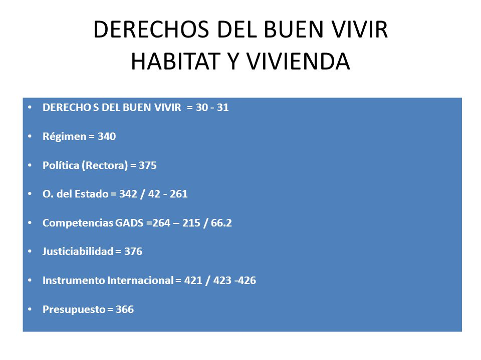 DERECHOS DEL BUEN VIVIR HABITAT Y VIVIENDA DERECHO S DEL BUEN VIVIR = 30 - 31 Régimen = 340 Política (Rectora) = 375 O. del Estado = 342 / 42 - 261 Co