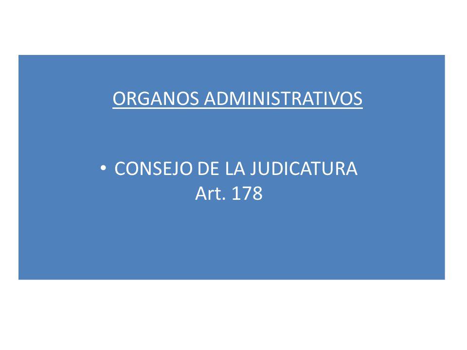ORGANOS ADMINISTRATIVOS CONSEJO DE LA JUDICATURA Art. 178