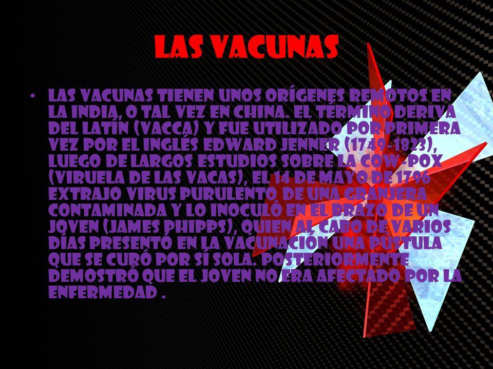 Las vacunas Las Vacunas tienen unos orígenes remotos en la India, o tal vez en China. El término deriva del latín (vacca) y fue utilizado por primera